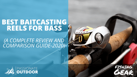 Best Baitcasting Reels For Bass: Complete Review & Comparison Guide 2020